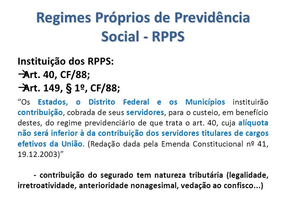 """Regimes Próprios de Previdência Social - RPPS Instituição dos RPPS:  Art. 40, CF/88;  Art. 149, § 1º, CF/88; """"Os Estados, o Distrito Federal e os Mu"""