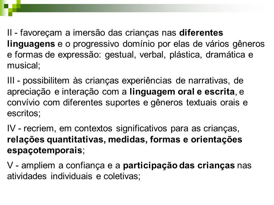 II - favoreçam a imersão das crianças nas diferentes linguagens e o progressivo domínio por elas de vários gêneros e formas de expressão: gestual, ver