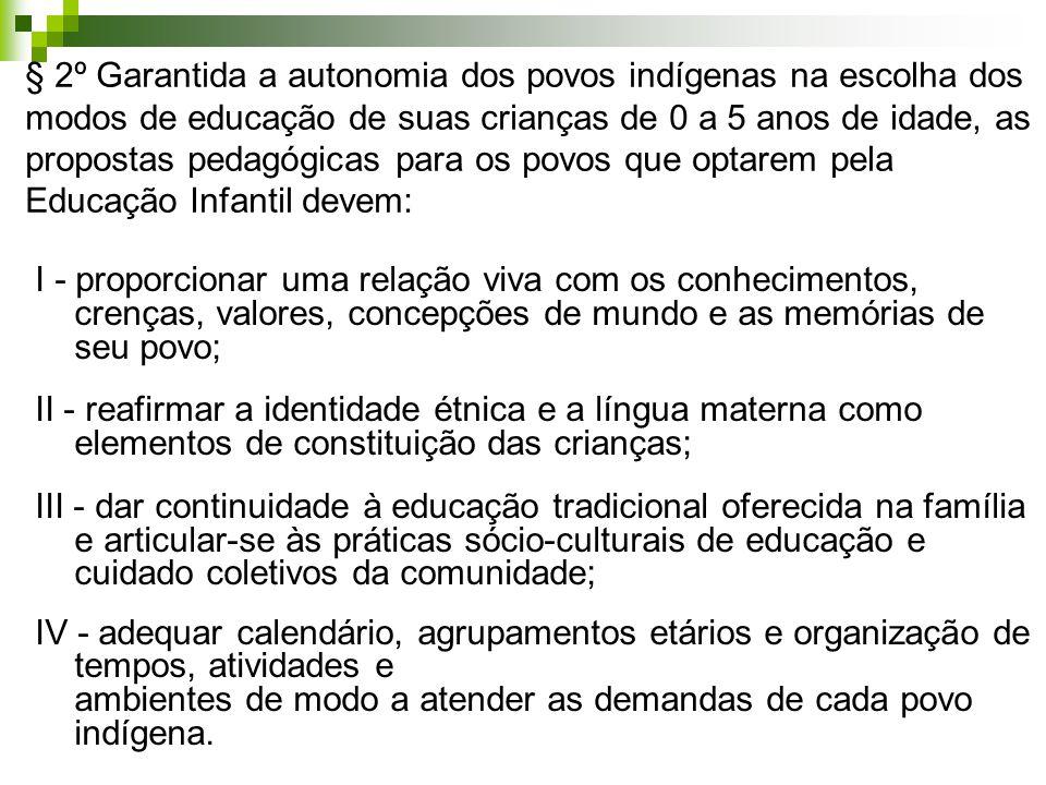 § 2º Garantida a autonomia dos povos indígenas na escolha dos modos de educação de suas crianças de 0 a 5 anos de idade, as propostas pedagógicas para