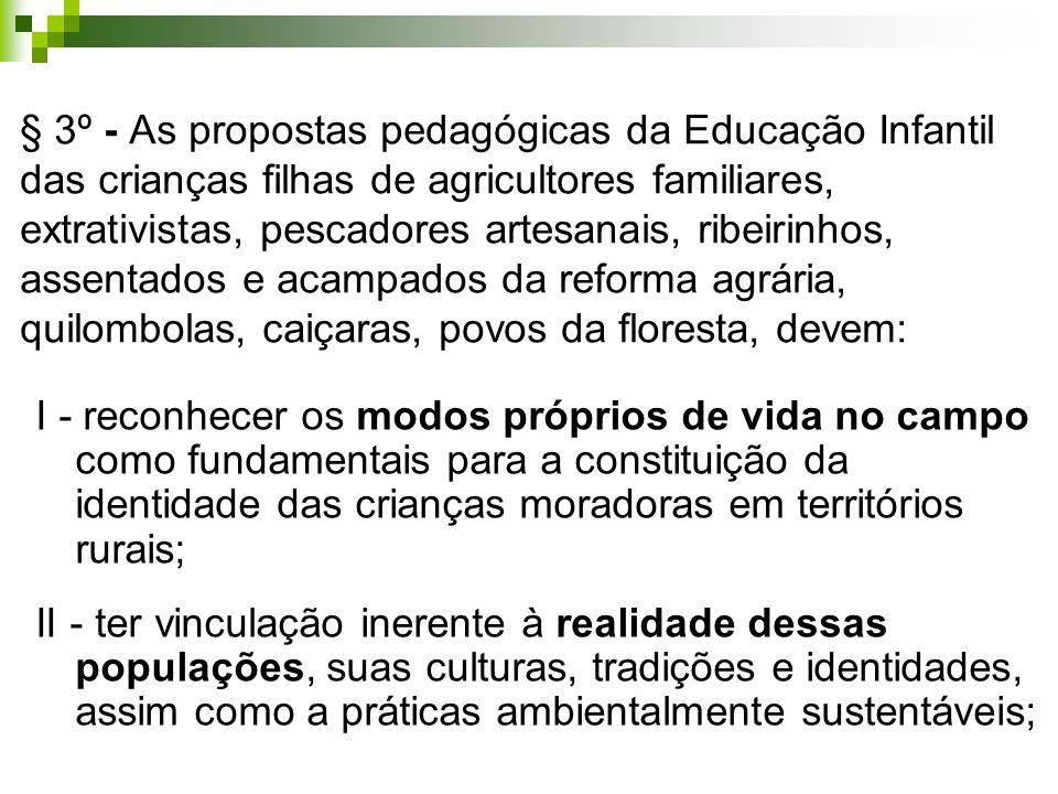 § 3º - As propostas pedagógicas da Educação Infantil das crianças filhas de agricultores familiares, extrativistas, pescadores artesanais, ribeirinhos