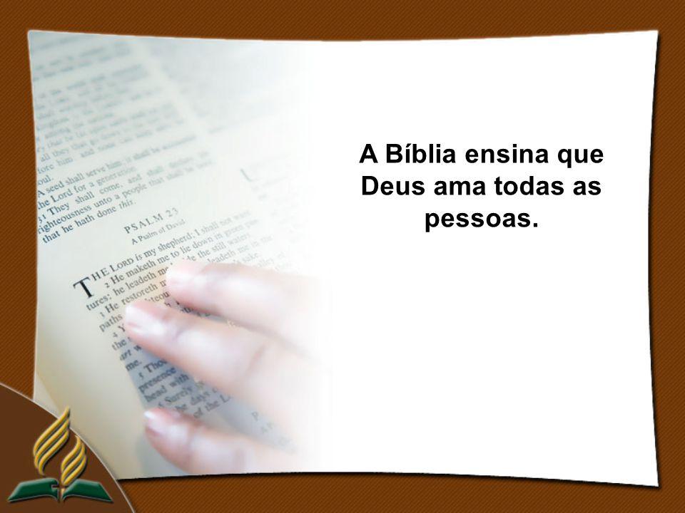 A Bíblia ensina que Deus ama todas as pessoas.