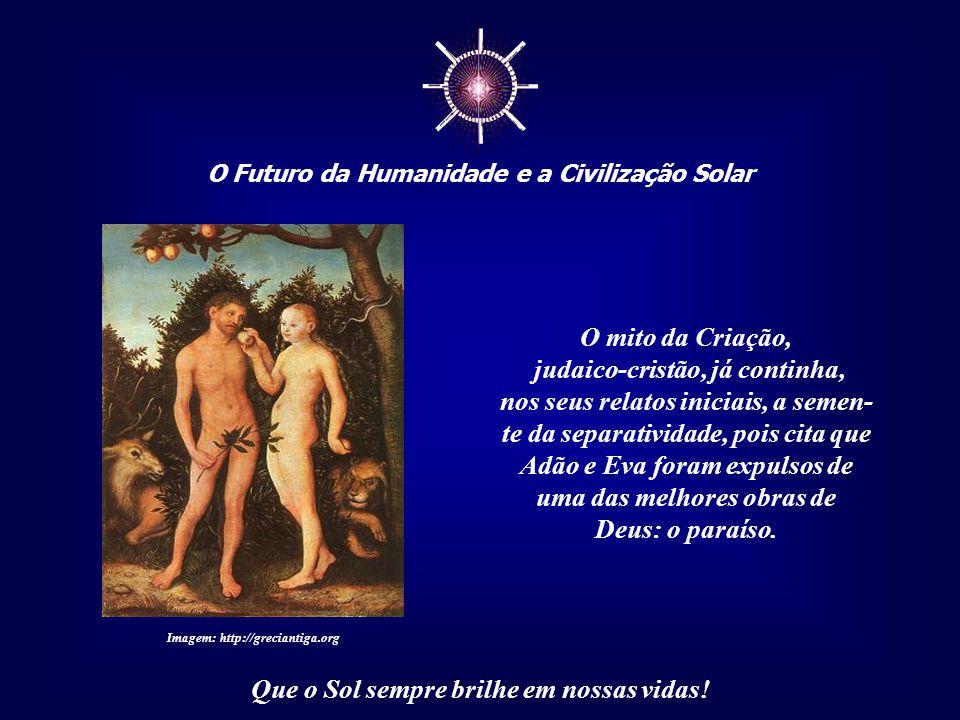 ☼ O Futuro da Humanidade e a Civilização Solar Que o Sol sempre brilhe em nossas vidas! Sabemos o poder de um mito e o quanto ele influencia, sob muit