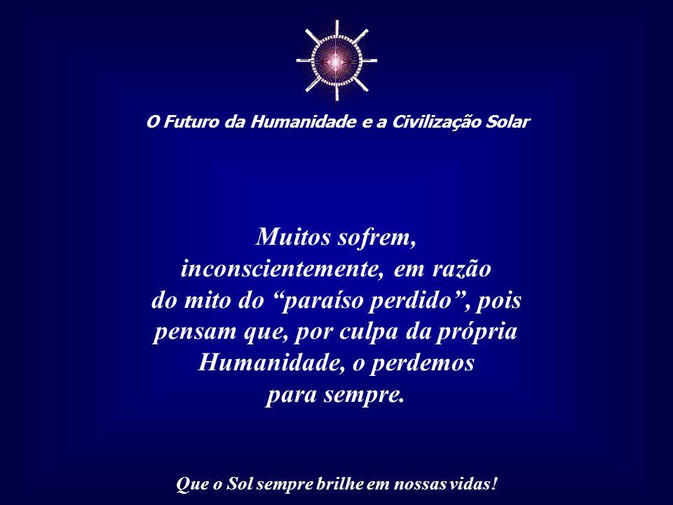 ☼ O Futuro da Humanidade e a Civilização Solar Que o Sol sempre brilhe em nossas vidas! Esse mito bíblico permanece vivo no âmago de nossas consciênci