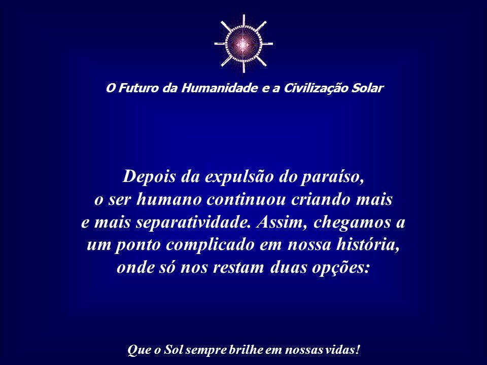 ☼ O Futuro da Humanidade e a Civilização Solar Que o Sol sempre brilhe em nossas vidas! Observem atentamente as palavras de Jesus: 'Não virá se o espe