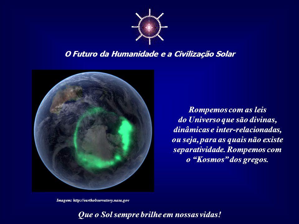 ☼ O Futuro da Humanidade e a Civilização Solar Que o Sol sempre brilhe em nossas vidas! Reintegrar-se à Natureza não significa abandonar as nos- sas c