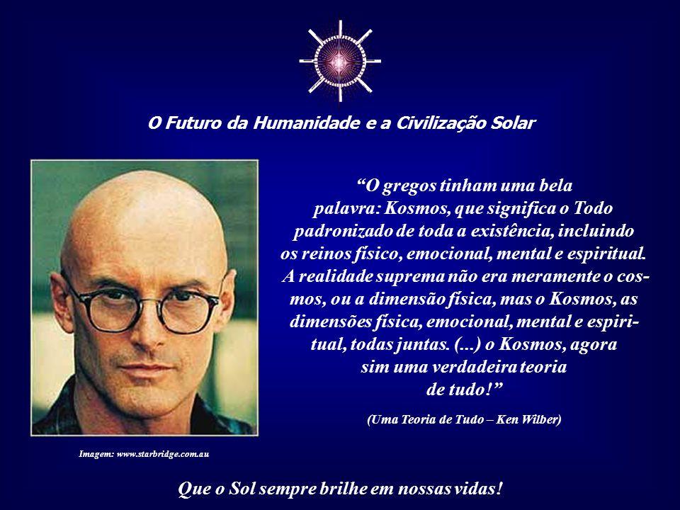 ☼ O Futuro da Humanidade e a Civilização Solar Que o Sol sempre brilhe em nossas vidas! Rompemos com as leis do Universo que são divinas, dinâmicas e