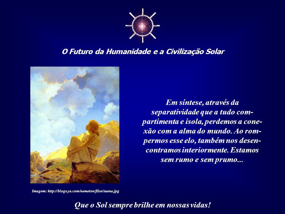 """☼ O Futuro da Humanidade e a Civilização Solar Que o Sol sempre brilhe em nossas vidas! """"O gregos tinham uma bela palavra: Kosmos, que significa o Tod"""