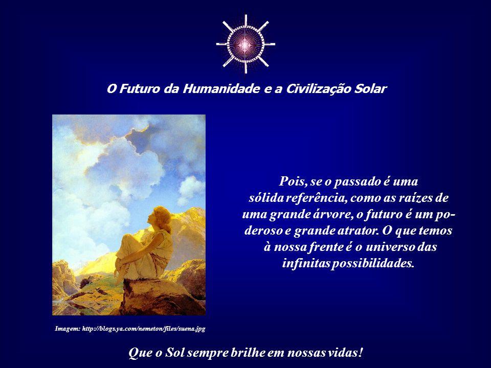 ☼ O Futuro da Humanidade e a Civilização Solar Que o Sol sempre brilhe em nossas vidas! Um mito que nos auxilie na construção do futuro e que não nos