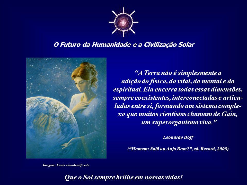 """☼ O Futuro da Humanidade e a Civilização Solar Que o Sol sempre brilhe em nossas vidas! """"Esse paradigma nascente nos obriga a operar progressivas trav"""