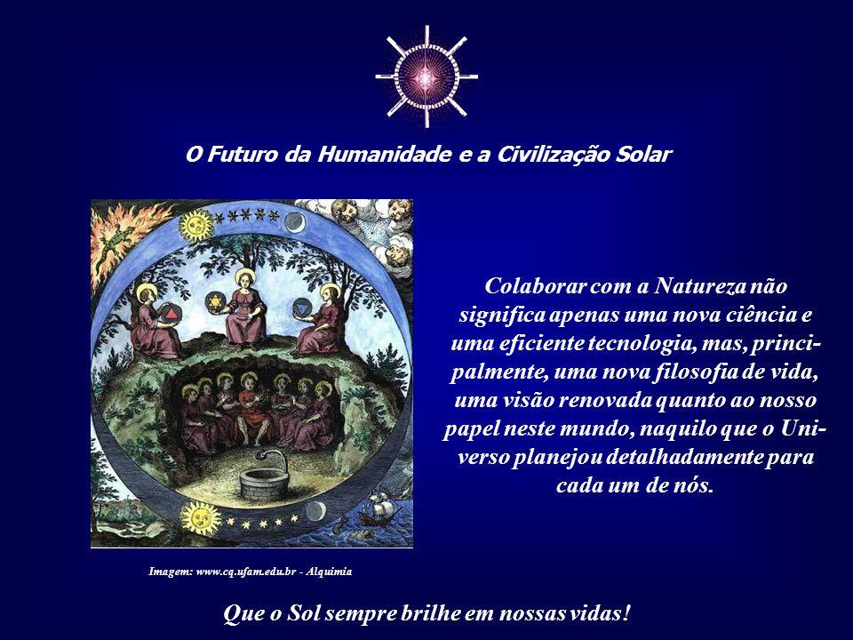 """☼ O Futuro da Humanidade e a Civilização Solar Que o Sol sempre brilhe em nossas vidas! """"A Terra não é simplesmente a adição do físico, do vital, do m"""