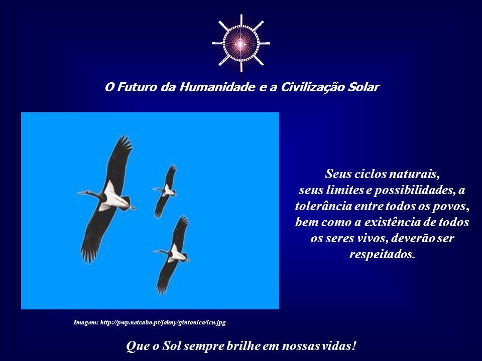 ☼ O Futuro da Humanidade e a Civilização Solar Que o Sol sempre brilhe em nossas vidas! Assim, a civilização do futuro, que deverá ter uma essência So