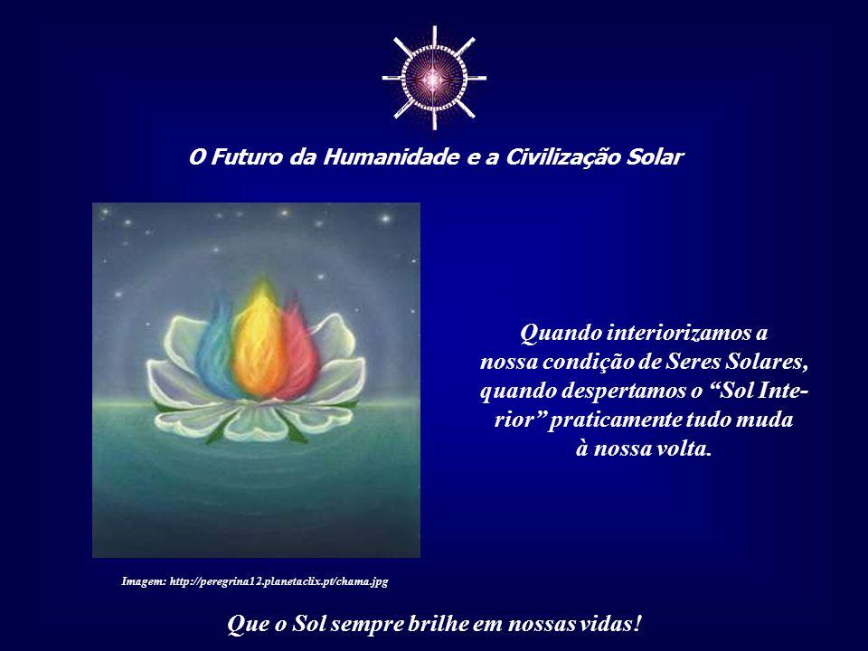☼ O Futuro da Humanidade e a Civilização Solar Que o Sol sempre brilhe em nossas vidas! Consciência planetária, no contexto desta apresentação, é, por