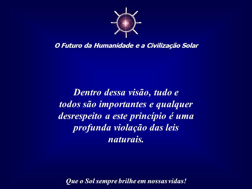 ☼ O Futuro da Humanidade e a Civilização Solar Que o Sol sempre brilhe em nossas vidas! Talvez a fraternidade e solidariedade entre os povos deixassem