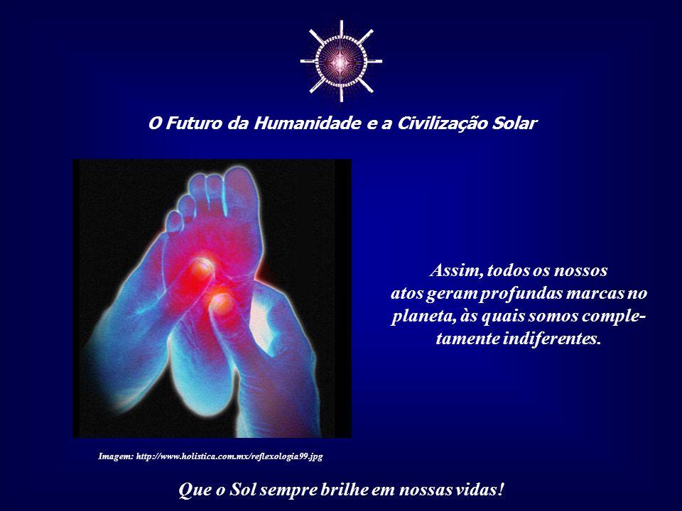 ☼ O Futuro da Humanidade e a Civilização Solar Que o Sol sempre brilhe em nossas vidas! Alguns valores a nós impostos há séculos criaram um véu que im