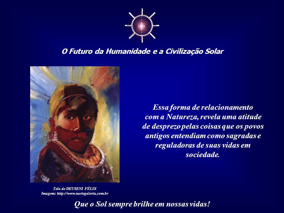 ☼ O Futuro da Humanidade e a Civilização Solar Que o Sol sempre brilhe em nossas vidas! Essa separatividade é a origem de muitos dos nossos atuais pro