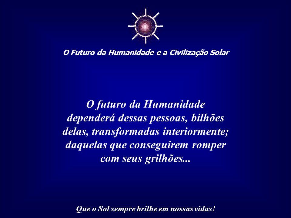 """☼ O Futuro da Humanidade e a Civilização Solar Que o Sol sempre brilhe em nossas vidas! O """"novo homem"""", o ser humano transformado que o mundo aguarda"""