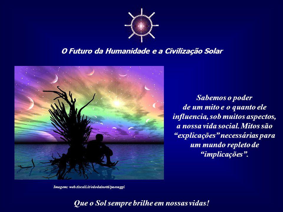 ☼ O Futuro da Humanidade e a Civilização Solar Que o Sol sempre brilhe em nossas vidas! Essa forma de relacionamento com a Natureza, revela uma atitud