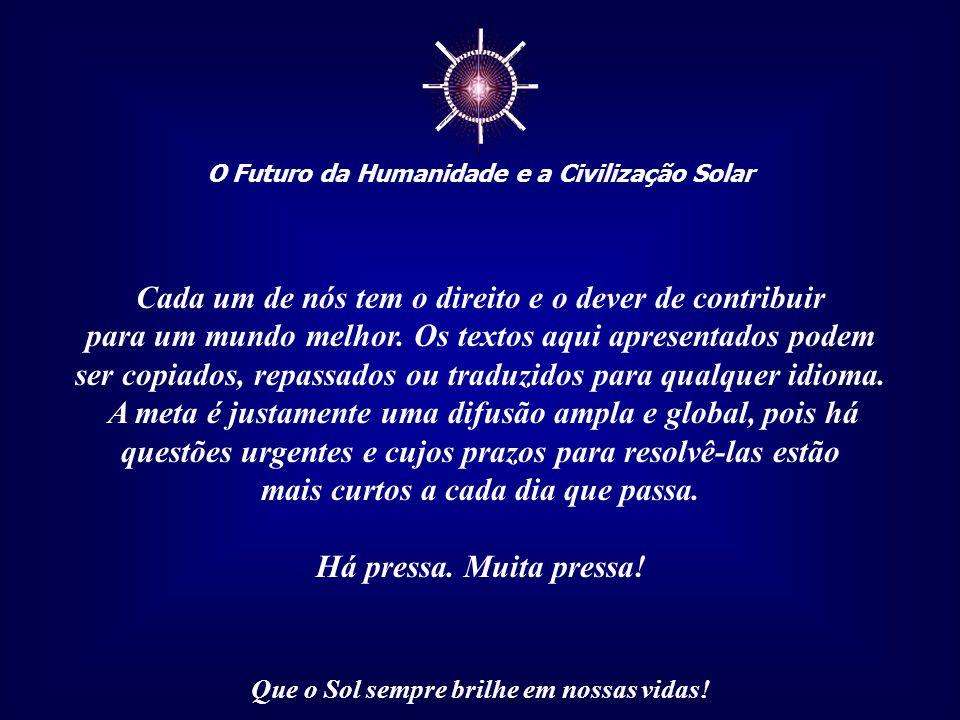☼ O Futuro da Humanidade e a Civilização Solar Que o Sol sempre brilhe em nossas vidas! Esta apresentação, Mensagem 038/100, através da rede da Intern