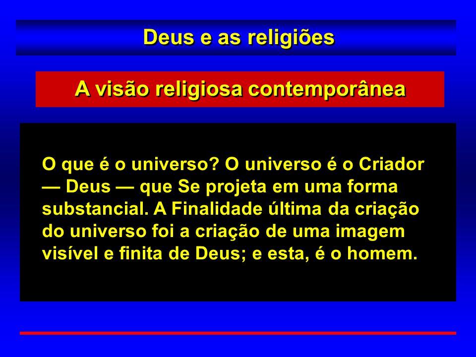 Deus e as religiões O que é o universo? O universo é o Criador — Deus — que Se projeta em uma forma substancial. A Finalidade última da criação do uni