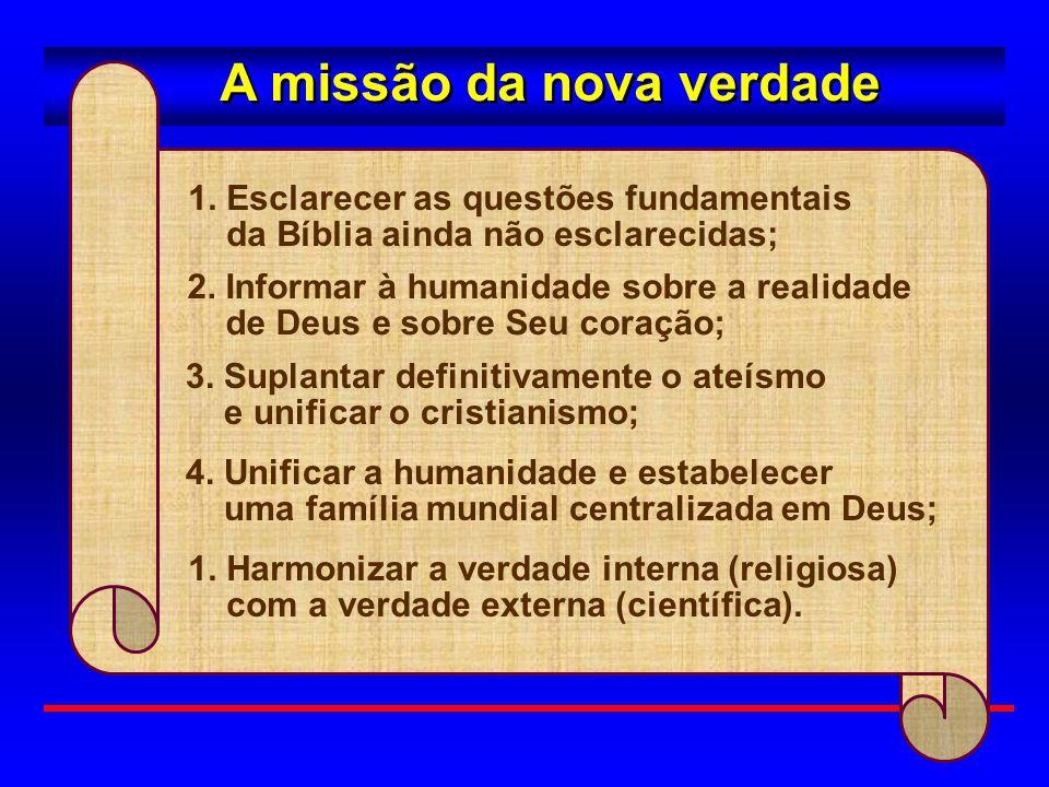 A missão da nova verdade 2. Informar à humanidade sobre a realidade de Deus e sobre Seu coração; 3. Suplantar definitivamente o ateísmo e unificar o c