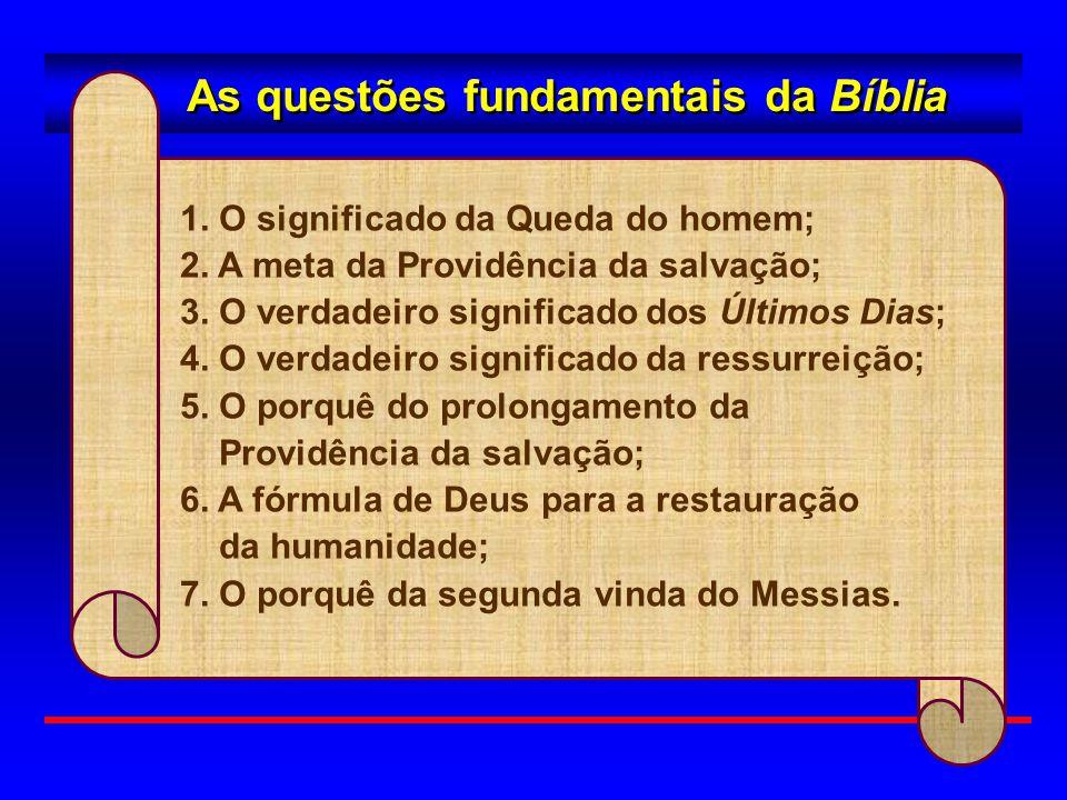 As questões fundamentais da Bíblia 1. O significado da Queda do homem; 2. A meta da Providência da salvação; 3. O verdadeiro significado dos Últimos D