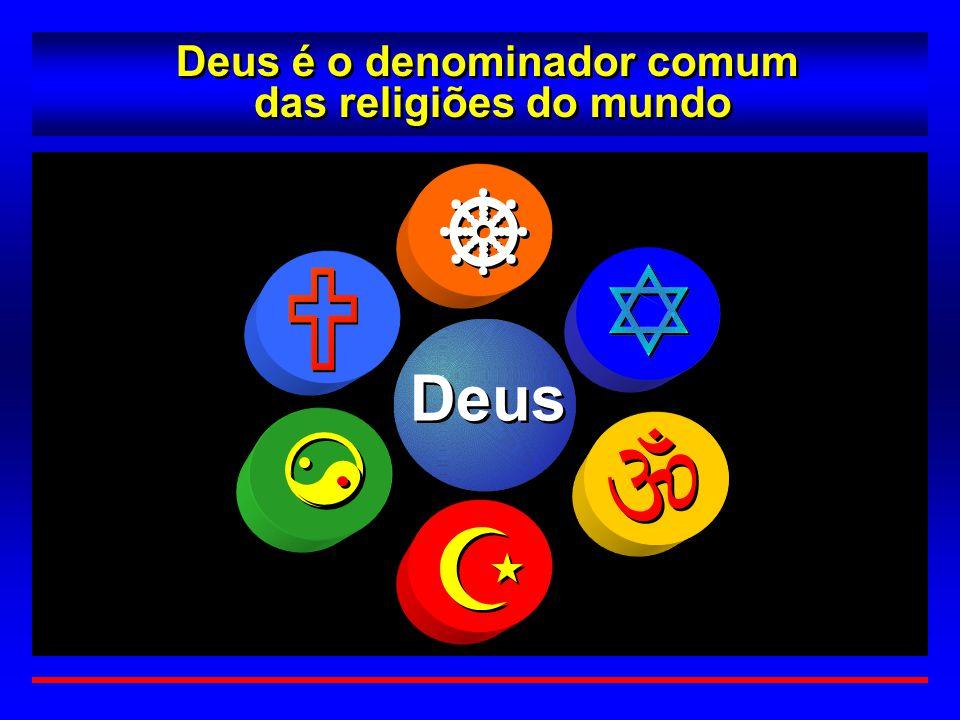 Deus é o denominador comum das religiões do mundo Deus é o denominador comum das religiões do mundo Deus