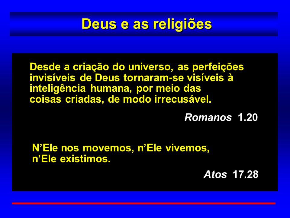 Deus e as religiões Desde a criação do universo, as perfeições invisíveis de Deus tornaram-se visíveis à inteligência humana, por meio das coisas cria