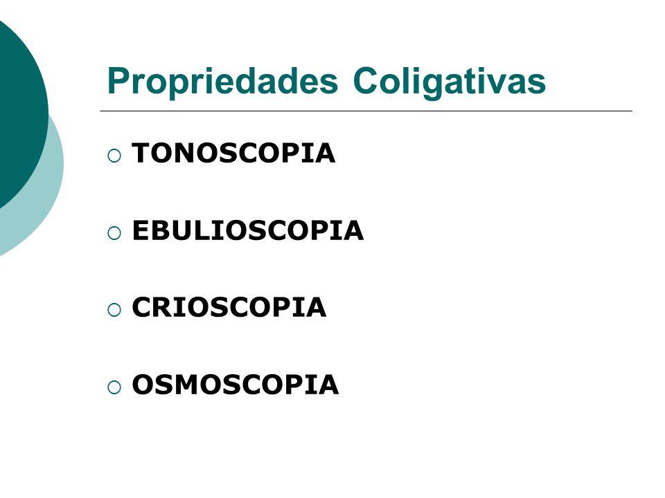 Comentário preliminar: Entre propriedades coligativas destacam- se quatro: Tonoscopia: Ocorre uma diminuição na pressão de vapor do líquido.