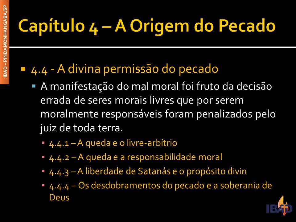 IBAD – PINDAMONHANGABA/SP  4.4 - A divina permissão do pecado  A manifestação do mal moral foi fruto da decisão errada de seres morais livres que po