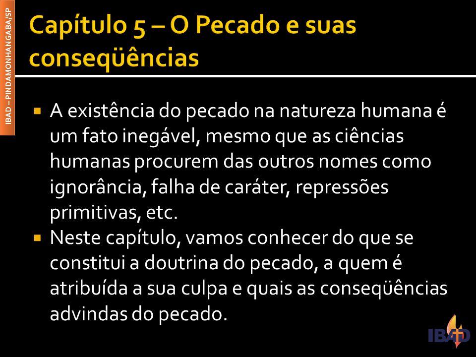 IBAD – PINDAMONHANGABA/SP  A existência do pecado na natureza humana é um fato inegável, mesmo que as ciências humanas procurem das outros nomes como