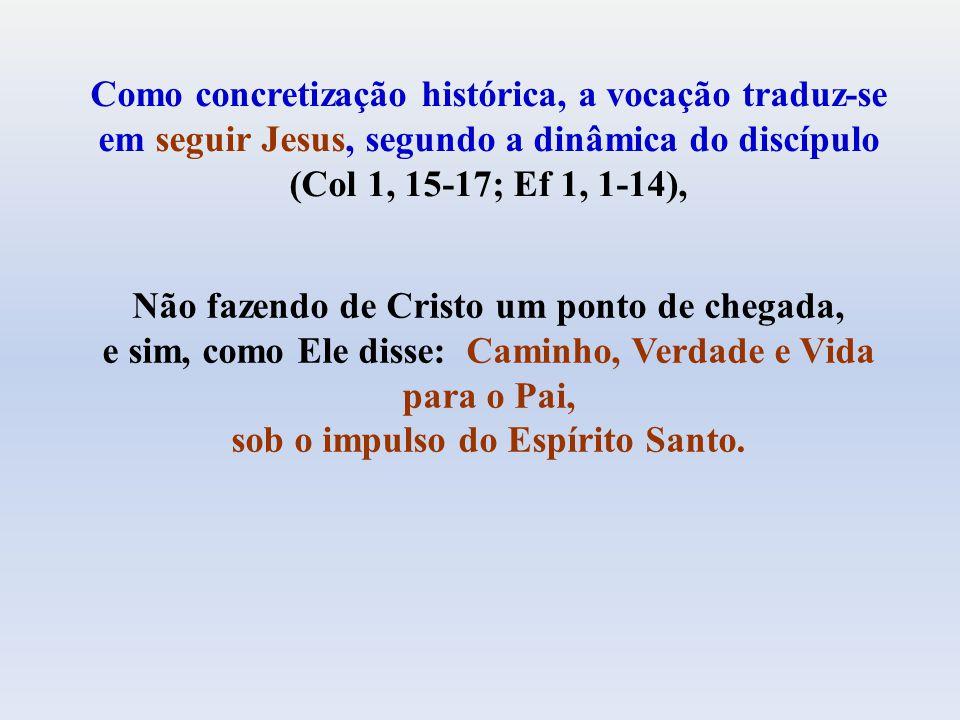 Não fazendo de Cristo um ponto de chegada, e sim, como Ele disse: Caminho, Verdade e Vida para o Pai, sob o impulso do Espírito Santo.