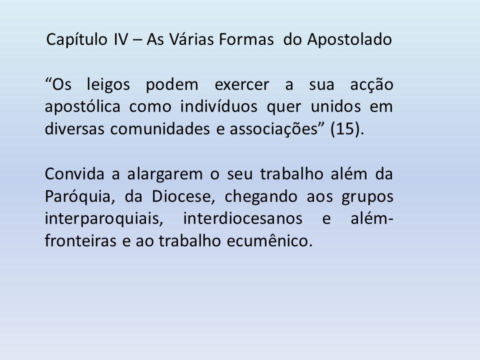 Capítulo IV – As Várias Formas do Apostolado Os leigos podem exercer a sua acção apostólica como indivíduos quer unidos em diversas comunidades e associações (15).