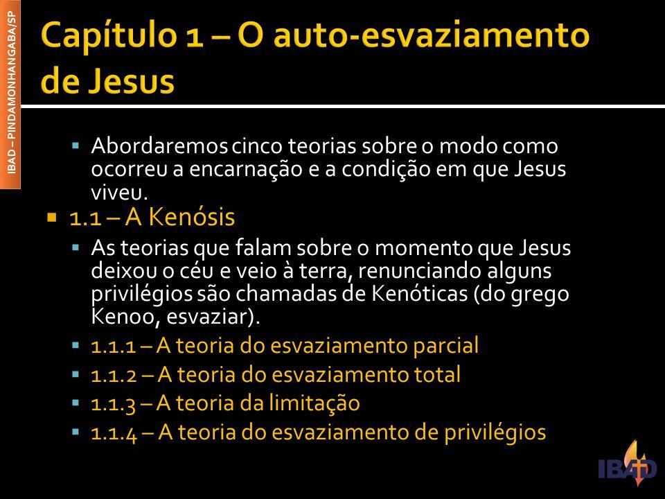 IBAD – PINDAMONHANGABA/SP  Abordaremos cinco teorias sobre o modo como ocorreu a encarnação e a condição em que Jesus viveu.  1.1 – A Kenósis  As t