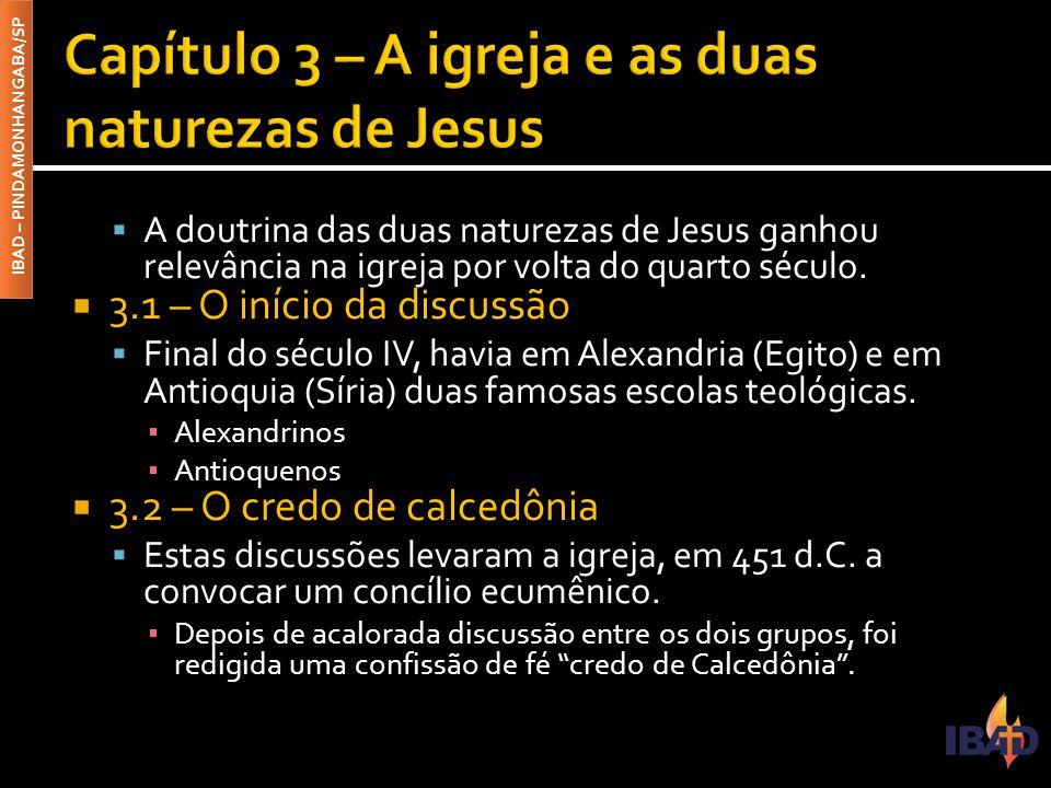 IBAD – PINDAMONHANGABA/SP  A doutrina das duas naturezas de Jesus ganhou relevância na igreja por volta do quarto século.  3.1 – O início da discuss