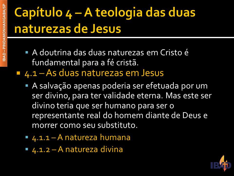 IBAD – PINDAMONHANGABA/SP  A doutrina das duas naturezas em Cristo é fundamental para a fé cristã.  4.1 – As duas naturezas em Jesus  A salvação ap