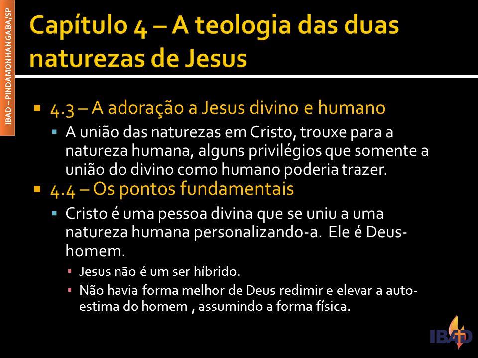IBAD – PINDAMONHANGABA/SP  4.3 – A adoração a Jesus divino e humano  A união das naturezas em Cristo, trouxe para a natureza humana, alguns privilég