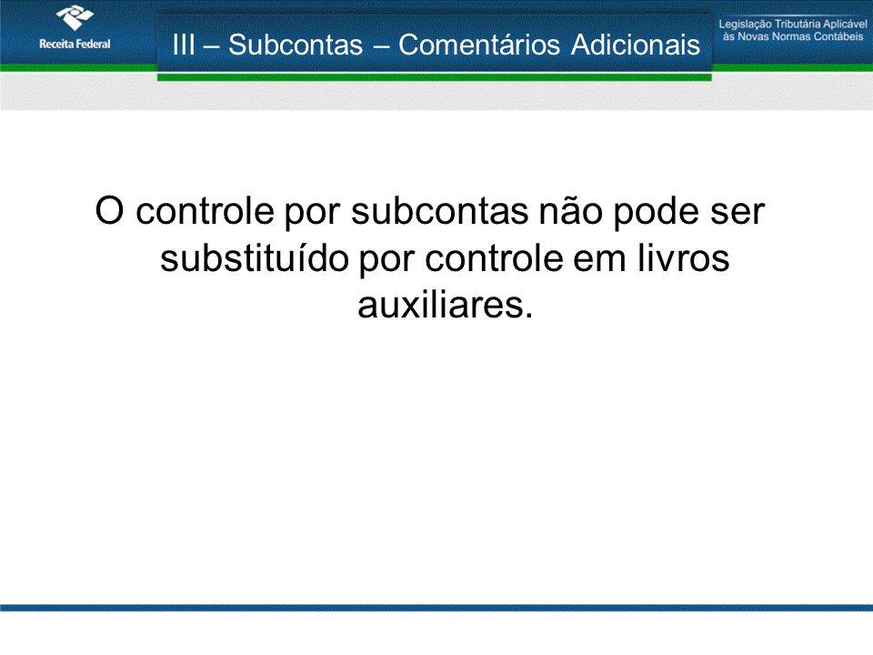 III – Subcontas – Comentários Adicionais O controle por subcontas não pode ser substituído por controle em livros auxiliares.