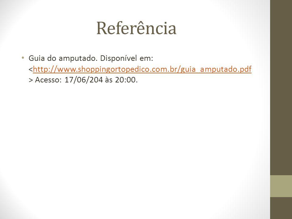 Referência Guia do amputado. Disponível em: Acesso: 17/06/204 às 20:00.http://www.shoppingortopedico.com.br/guia_amputado.pdf