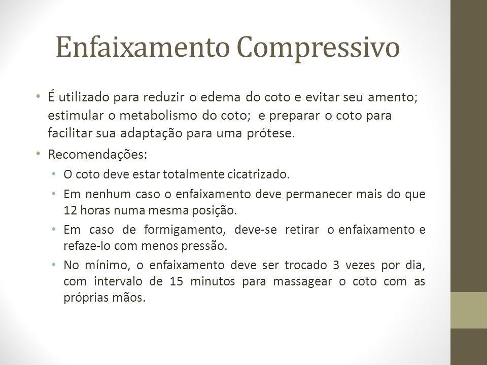 Enfaixamento Compressivo É utilizado para reduzir o edema do coto e evitar seu amento; estimular o metabolismo do coto; e preparar o coto para facilit