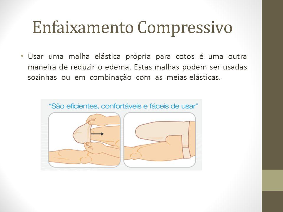 Enfaixamento Compressivo Usar uma malha elástica própria para cotos é uma outra maneira de reduzir o edema. Estas malhas podem ser usadas sozinhas ou