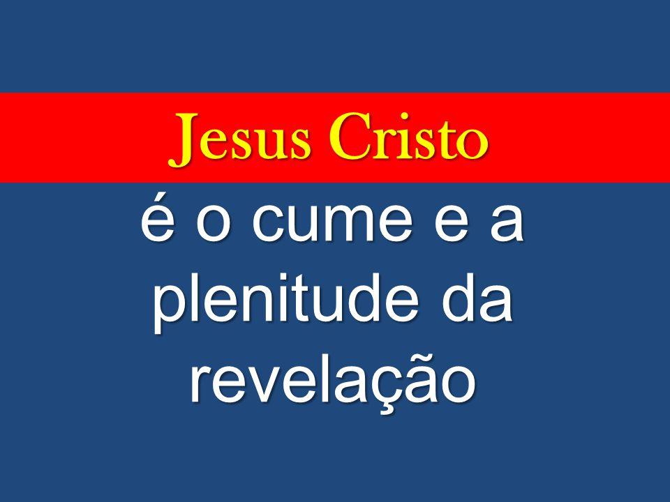 Jesus Cristo é o cume e a plenitude da revelação