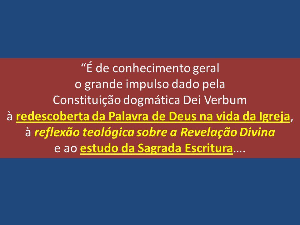"""""""É de conhecimento geral o grande impulso dado pela Constituição dogmática Dei Verbum à redescoberta da Palavra de Deus na vida da Igreja, à reflexão"""