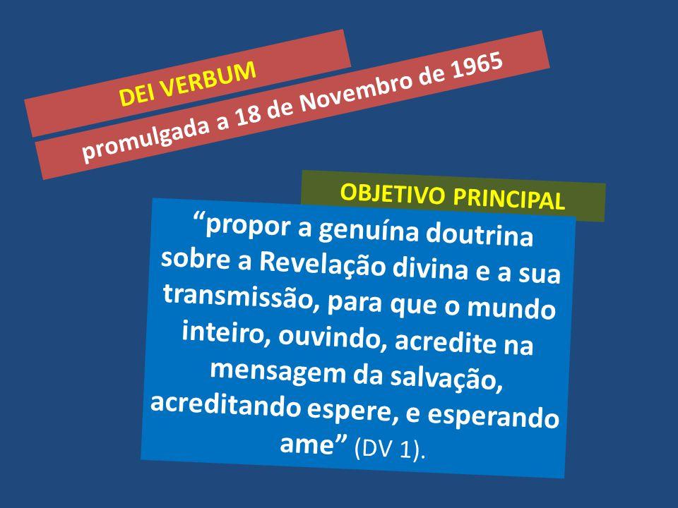 """promulgada a 18 de Novembro de 1965 OBJETIVO PRINCIPAL """"propor a genuína doutrina sobre a Revelação divina e a sua transmissão, para que o mundo intei"""