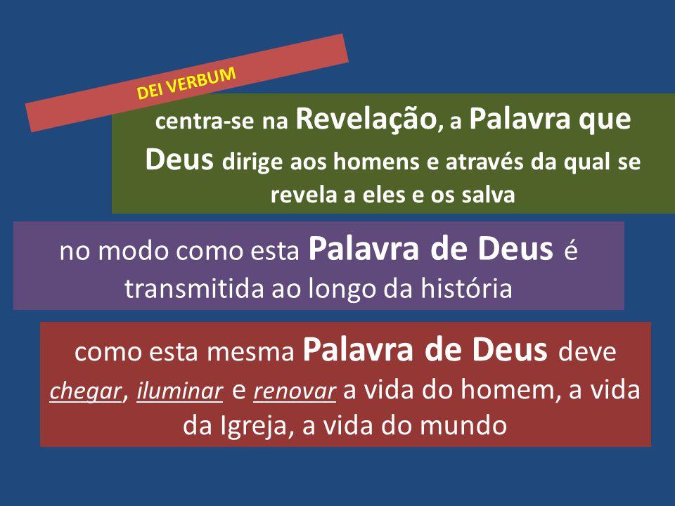 centra-se na Revelação, a Palavra que Deus dirige aos homens e através da qual se revela a eles e os salva no modo como esta Palavra de Deus é transmi