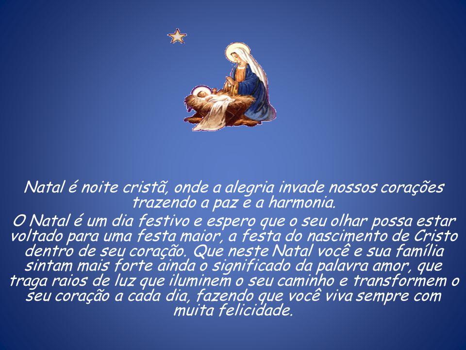 Natal é noite cristã, onde a alegria invade nossos corações trazendo a paz e a harmonia. O Natal é um dia festivo e espero que o seu olhar possa estar