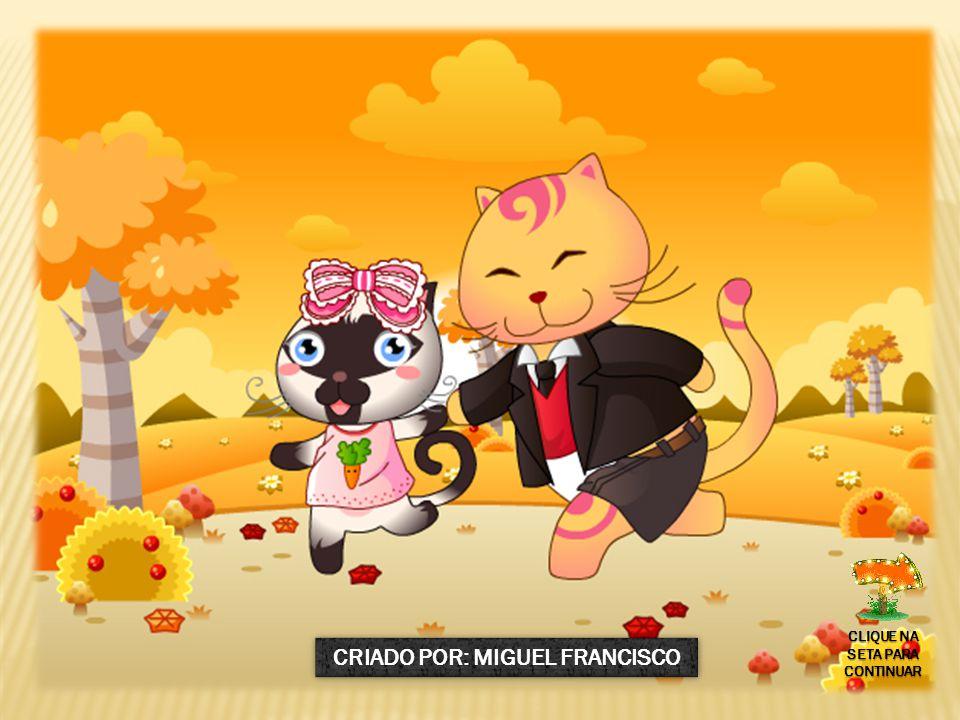 CRIADO POR: MIGUEL FRANCISCO CLIQUE NA SETA PARA CONTINUAR