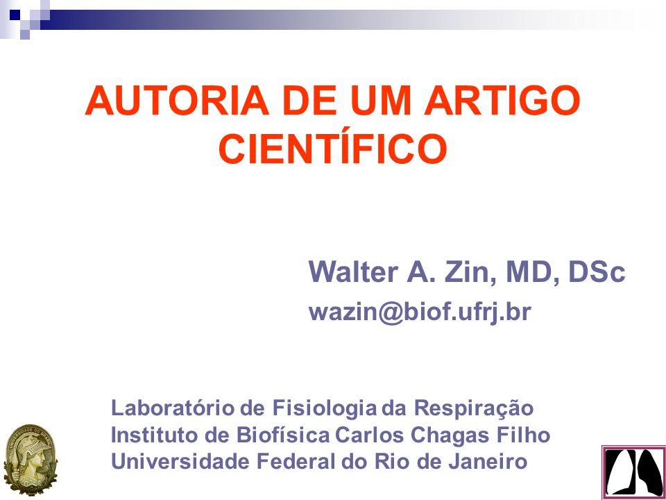 Autoria  Autor: pessoa que contribuiu intelectual e substantivamente para o trabalho  Autoria biomédica tem implicações acadêmicas, sociais e financeiras de grande importância