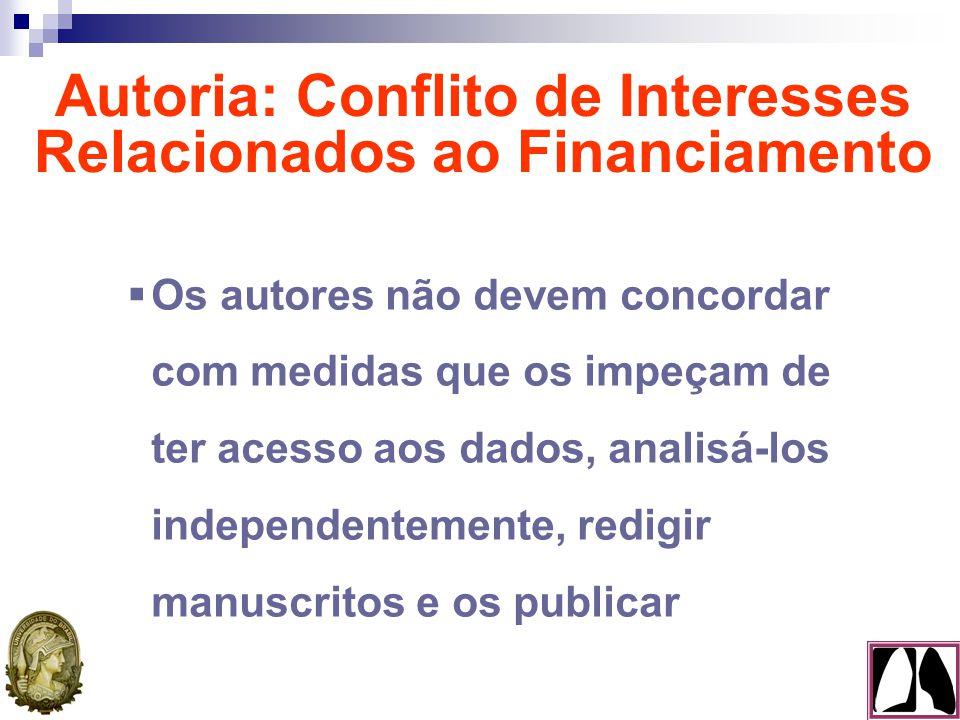 Os autores não devem concordar com medidas que os impeçam de ter acesso aos dados, analisá-los independentemente, redigir manuscritos e os publicar Autoria: Conflito de Interesses Relacionados ao Financiamento