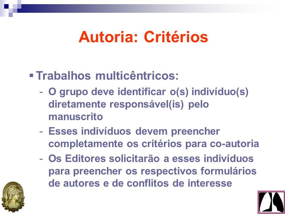  Trabalhos multicêntricos: -O(s) autor(es) responsável(eis) devem indicar claramente a ordem preferencial dos co-autores e designar um nome para o grupo -As revistas, em geral, listam os demais colaboradores nos Agradecimentos Autoria: Critérios