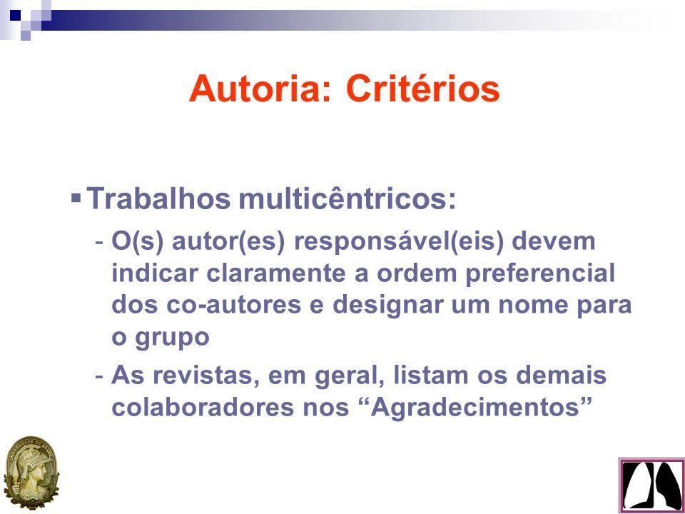  Não justificam co-autoria: -Obtenção de recursos -Coleta de dados -Supervisão geral do grupo de pesquisa -Empréstimo ou fornecimento de material -Autorização para utilizar facilidades do laboratório Autoria: Critérios